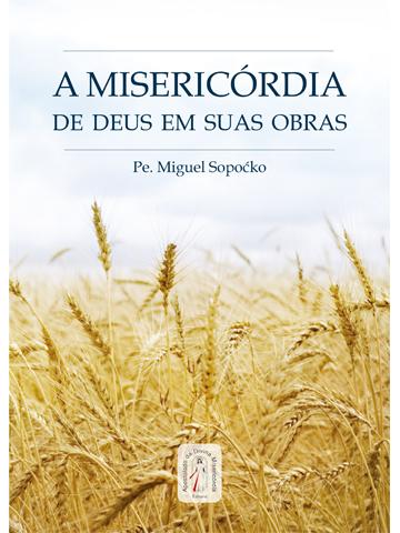 A Misericórdia de Deus em suas obras - aprofundar na misericórdia