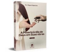 """Editora Apostolado lança nova edição de """"A Misericórdia de Deus em Suas obras"""""""